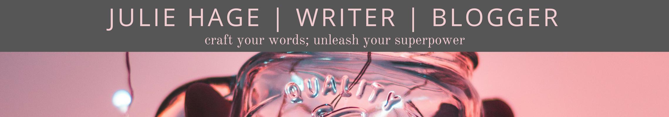 julie hage   writer   blogger   craft your words; unleash your superpower